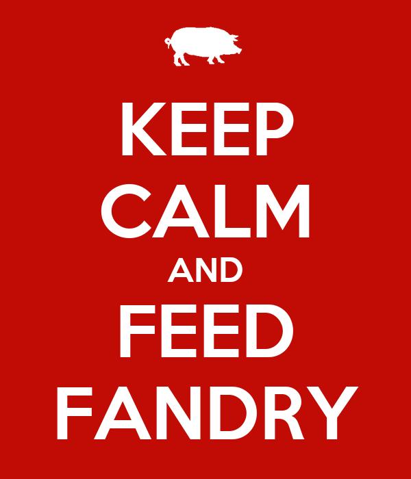 KEEP CALM AND FEED FANDRY