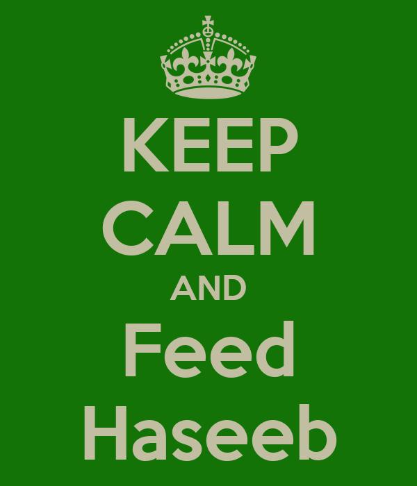 KEEP CALM AND Feed Haseeb