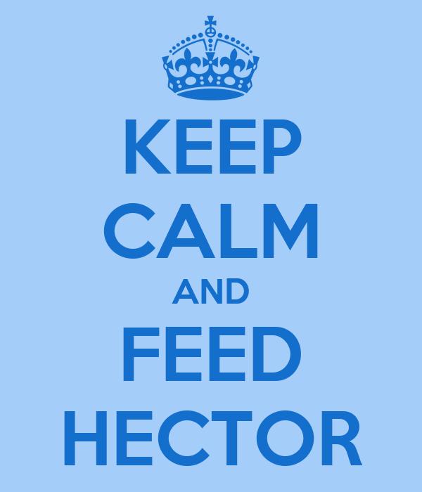 KEEP CALM AND FEED HECTOR