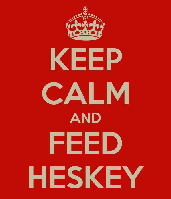 KEEP CALM AND FEED HESKEY