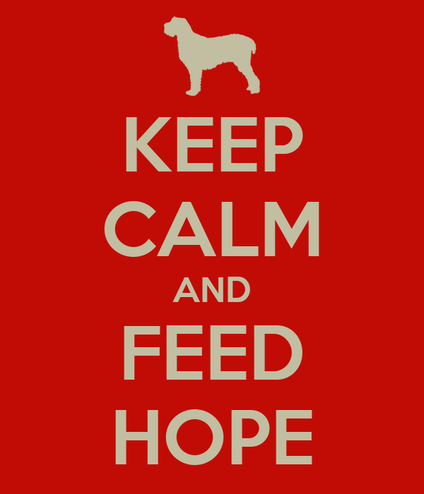 KEEP CALM AND FEED HOPE