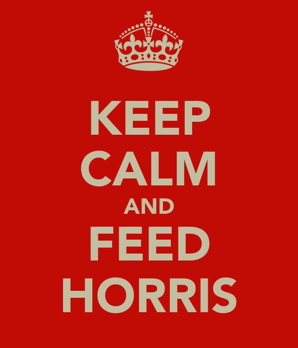 KEEP CALM AND FEED HORRIS