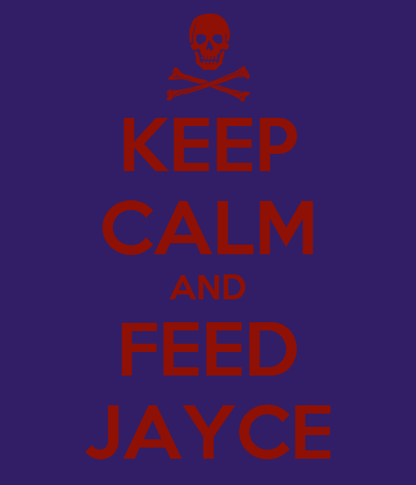 KEEP CALM AND FEED JAYCE