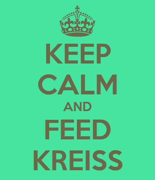 KEEP CALM AND FEED KREISS
