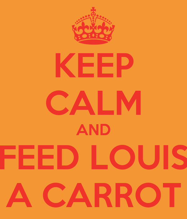 KEEP CALM AND FEED LOUIS A CARROT