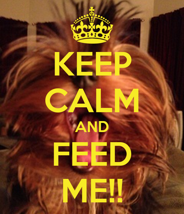 KEEP CALM AND FEED ME!!