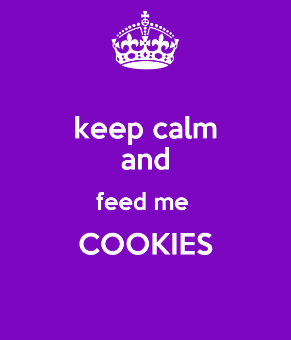 keep calm and feed me  COOKIES