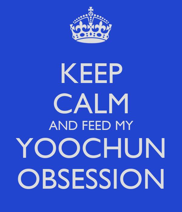 KEEP CALM AND FEED MY YOOCHUN OBSESSION