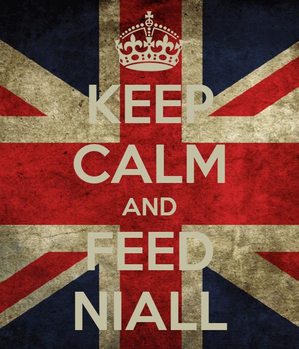 KEEP CALM AND FEED NIALL
