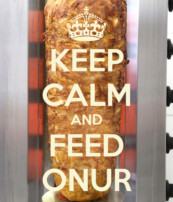 KEEP CALM AND FEED ONUR