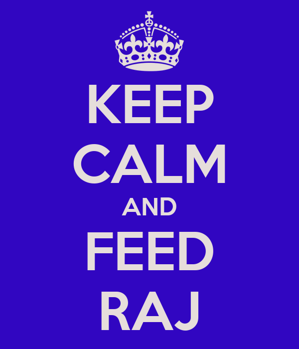 KEEP CALM AND FEED RAJ