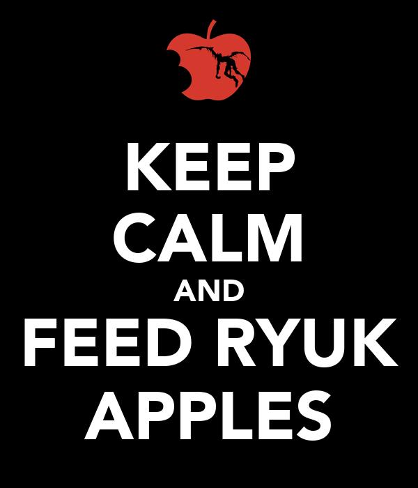 KEEP CALM AND FEED RYUK APPLES