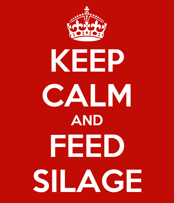 KEEP CALM AND FEED SILAGE