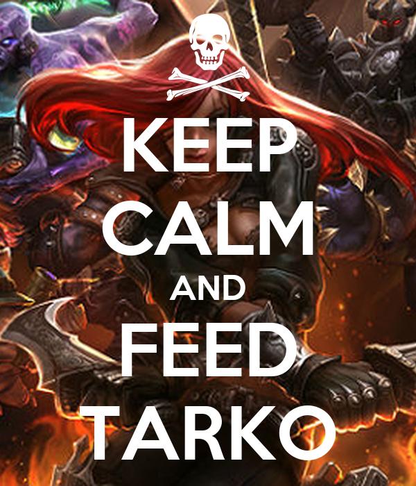 KEEP CALM AND FEED TARKO