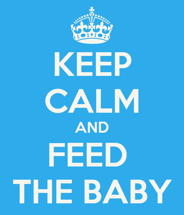 KEEP CALM AND FEED  THE BABY