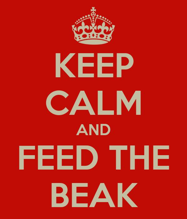 KEEP CALM AND FEED THE BEAK