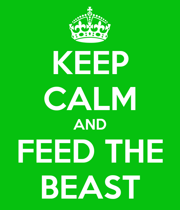 KEEP CALM AND FEED THE BEAST