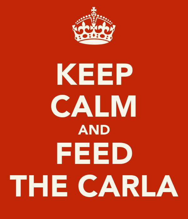 KEEP CALM AND FEED THE CARLA