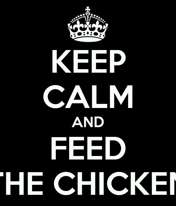 KEEP CALM AND FEED THE CHICKEN