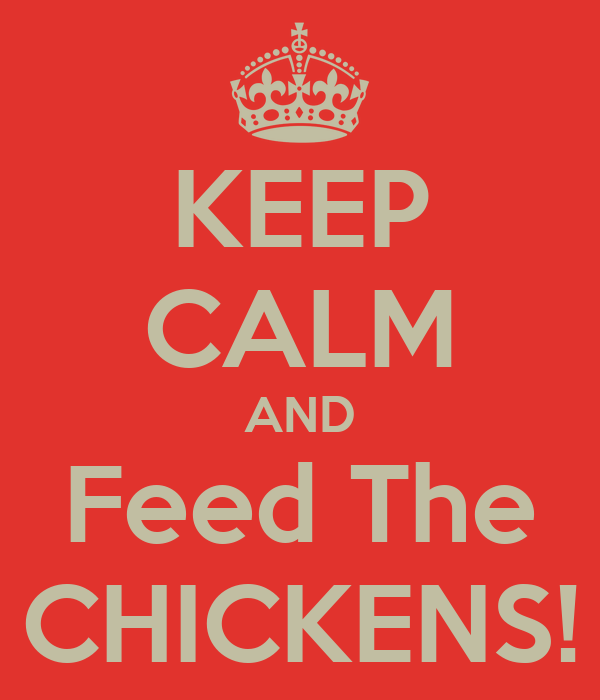 KEEP CALM AND Feed The CHICKENS!