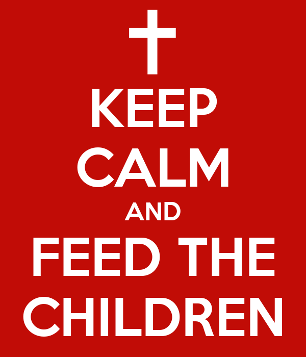 KEEP CALM AND FEED THE CHILDREN