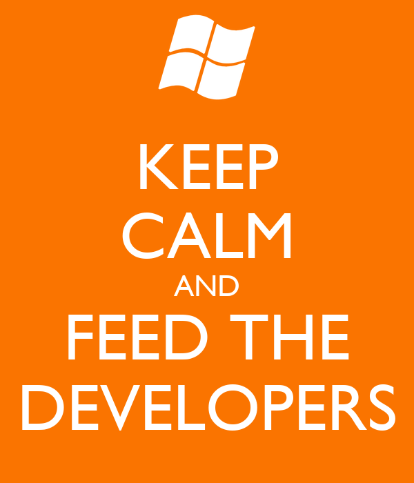 KEEP CALM AND FEED THE DEVELOPERS