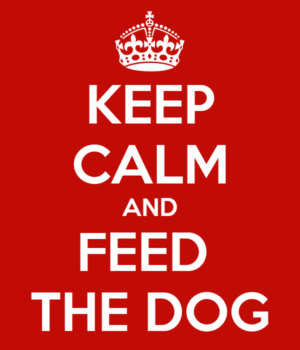 KEEP CALM AND FEED  THE DOG