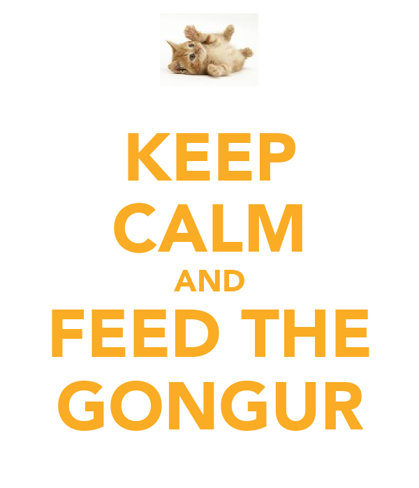 KEEP CALM AND FEED THE GONGUR