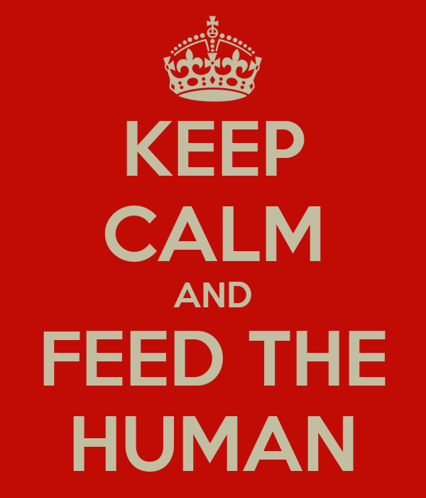 KEEP CALM AND FEED THE HUMAN