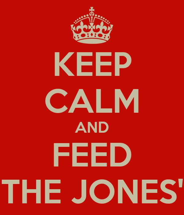KEEP CALM AND FEED THE JONES'