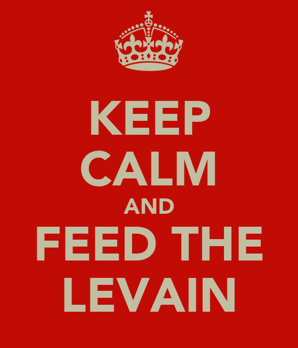 KEEP CALM AND FEED THE LEVAIN