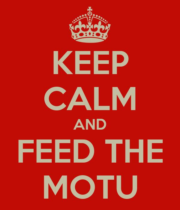 KEEP CALM AND FEED THE MOTU