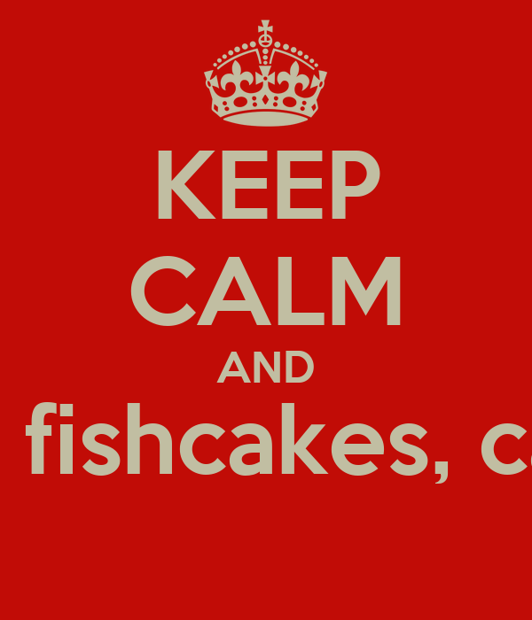 KEEP CALM AND Feed the old folks, Pick up the boys, make fishcakes, call your brother, take nan for her eye test,