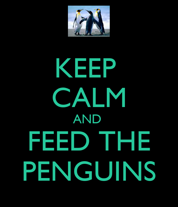 KEEP  CALM AND  FEED THE PENGUINS