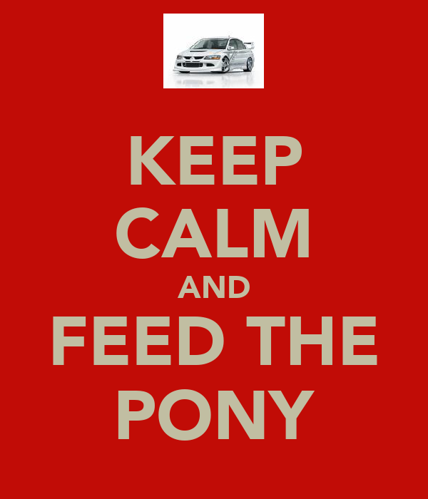 KEEP CALM AND FEED THE PONY