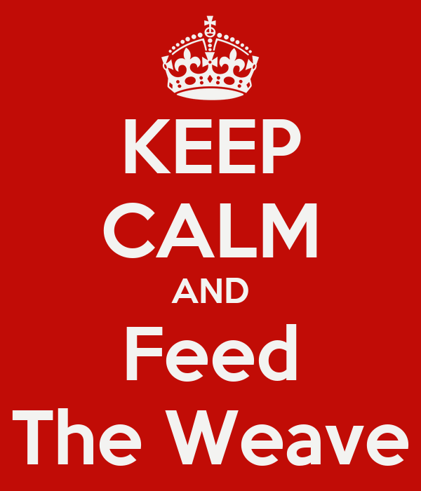 KEEP CALM AND Feed The Weave