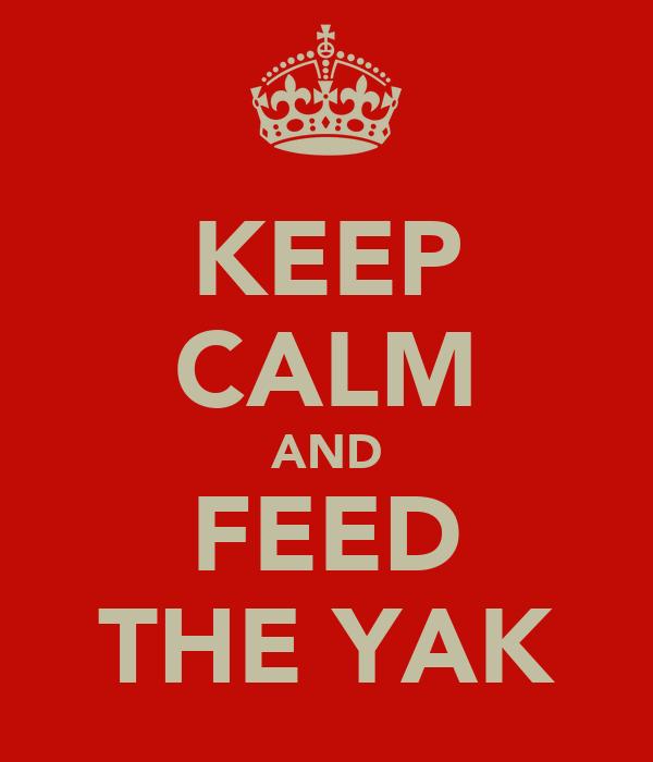 KEEP CALM AND FEED THE YAK