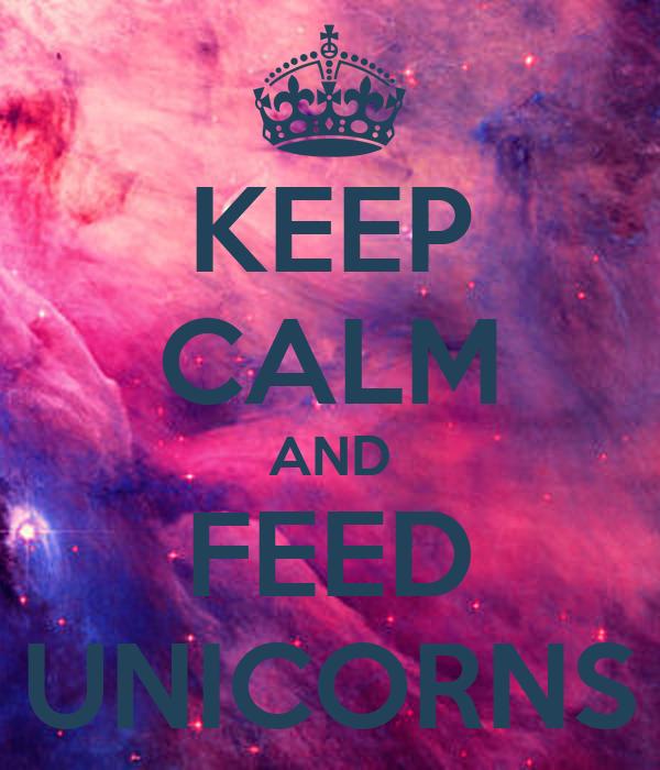 KEEP CALM AND FEED UNICORNS