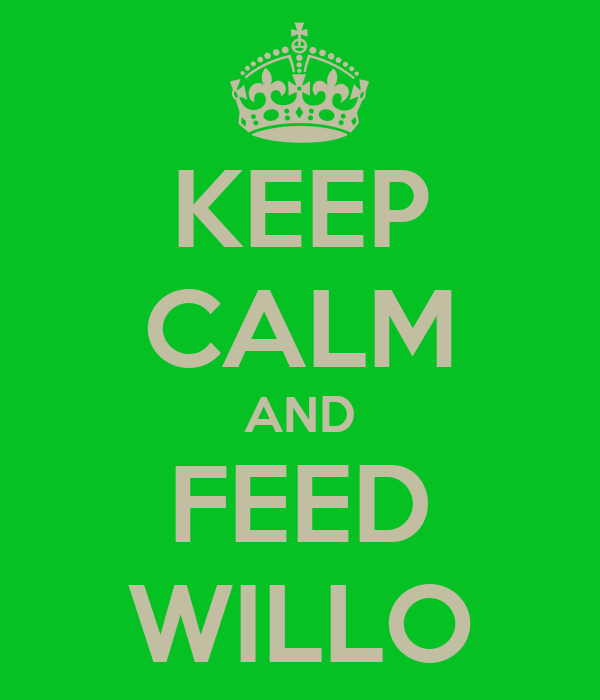 KEEP CALM AND FEED WILLO