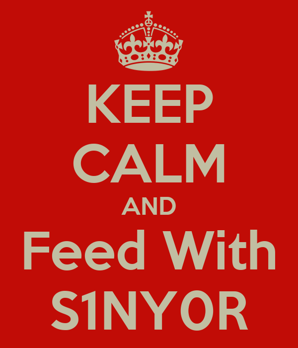 KEEP CALM AND Feed With S1NY0R