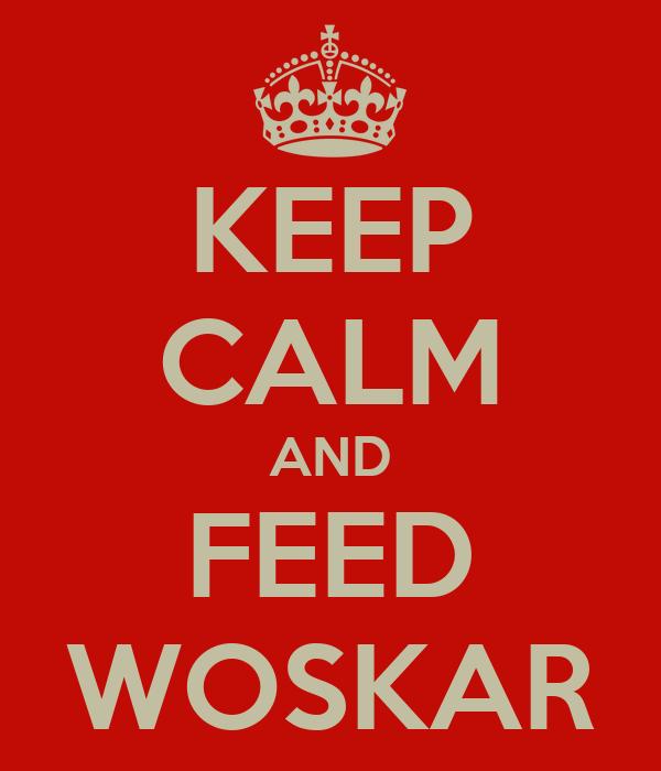 KEEP CALM AND FEED WOSKAR