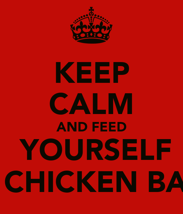 KEEP CALM AND FEED  YOURSELF ON CHICKEN BALLS