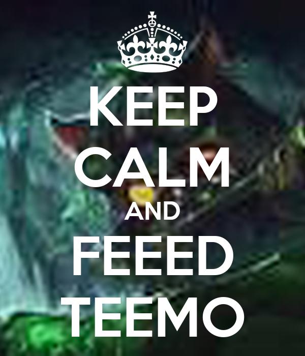 KEEP CALM AND FEEED TEEMO