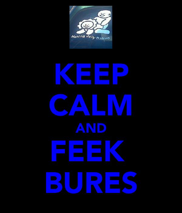KEEP CALM AND FEEK  BURES
