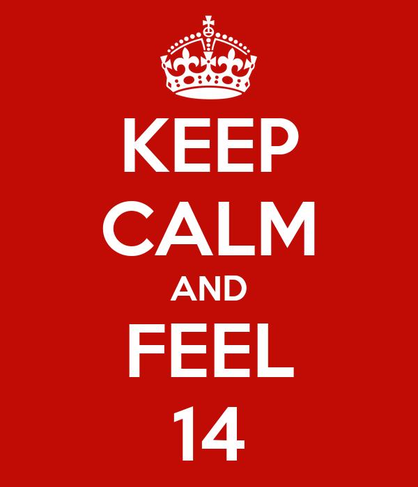 KEEP CALM AND FEEL 14