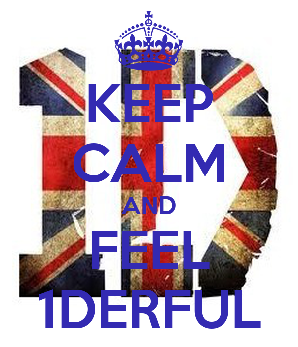 KEEP CALM AND FEEL 1DERFUL