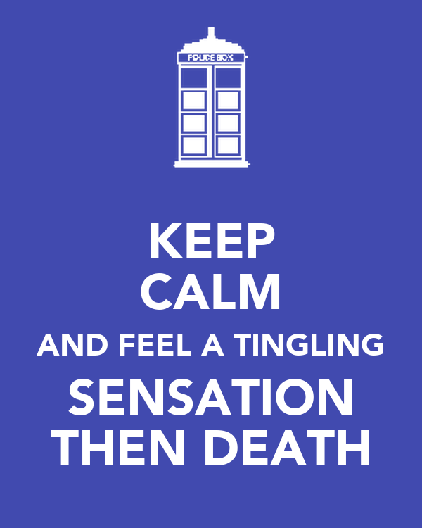 KEEP CALM AND FEEL A TINGLING SENSATION THEN DEATH