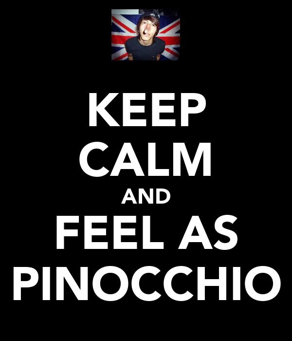 KEEP CALM AND FEEL AS PINOCCHIO