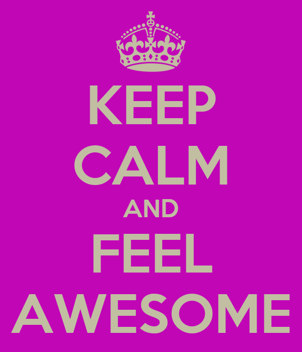 KEEP CALM AND FEEL AWESOME
