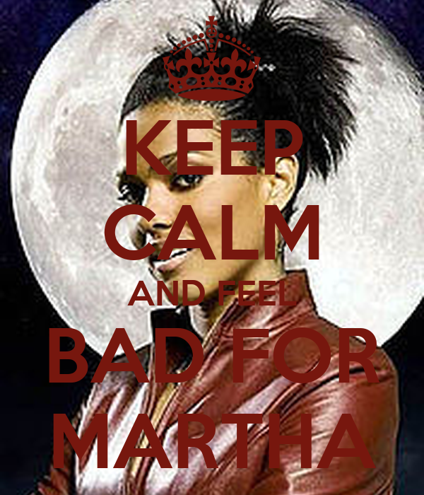 KEEP CALM AND FEEL BAD FOR MARTHA